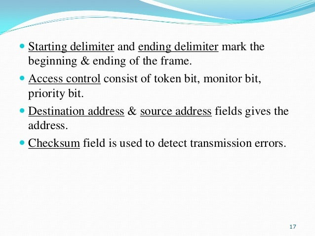  Starting delimiter and ending delimiter mark the beginning & ending of the frame.  Access control consist of token bit,...