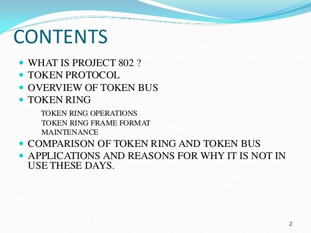 CONTENTS      WHAT IS PROJECT 802 ? TOKEN PROTOCOL OVERVIEW OF TOKEN BUS TOKEN RING TOKEN RING OPERATIONS TOKEN RING F...