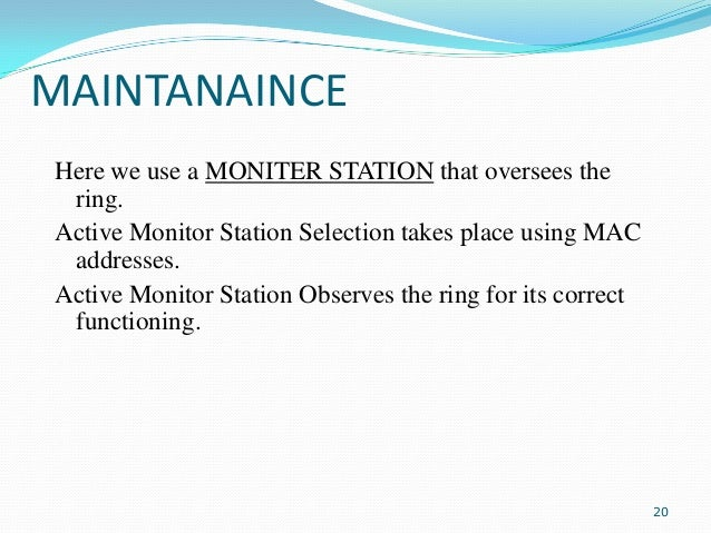 MAINTANAINCE Here we use a MONITER STATION that oversees the ring. Active Monitor Station Selection takes place using MAC ...