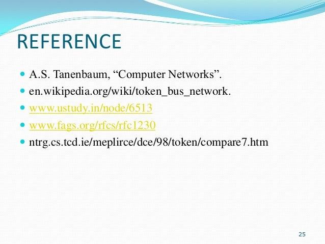 "REFERENCE  A.S. Tanenbaum, ""Computer Networks"".   en.wikipedia.org/wiki/token_bus_network.  www.ustudy.in/node/6513  w..."