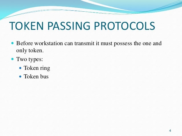 TOKEN PASSING PROTOCOLS  Before workstation can transmit it must possess the one and  only token.  Two types:  Token ri...