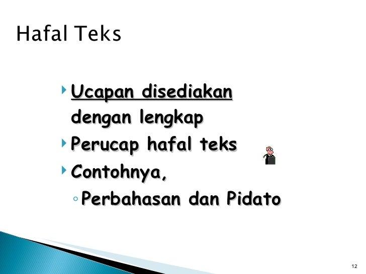 <ul><li>Ucapan disediakan  dengan lengkap </li></ul><ul><li>Perucap hafal teks </li></ul><ul><li>Contohnya,  </li></ul><ul...