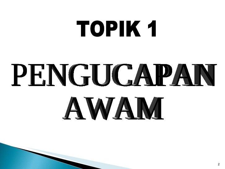 PENGUCAPAN  AWAM TOPIK 1
