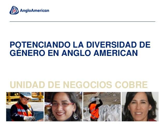 POTENCIANDO LA DIVERSIDAD DE GÉNERO EN ANGLO AMERICAN UNIDAD DE NEGOCIOS COBRE