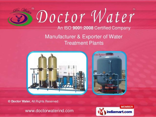 www.doctorwaterind.com© Doctor Water, All Rights ReservedManufacturer & Exporter of WaterTreatment PlantsAn ISO 9001:2008 ...