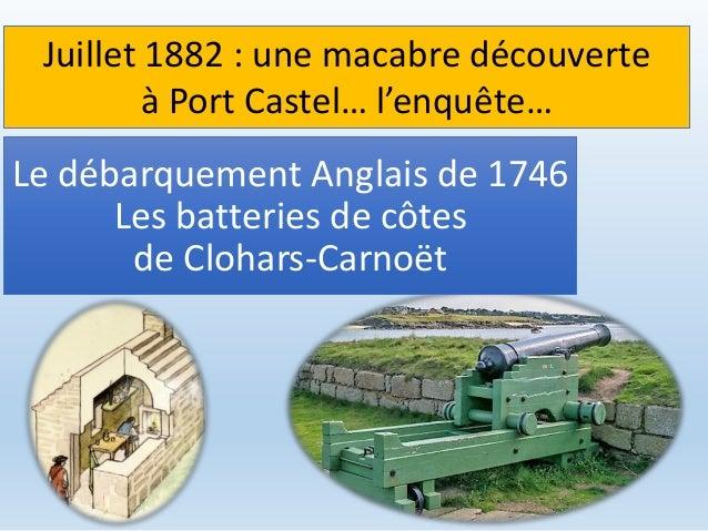 Le débarquement Anglais de 1746 Les batteries de côtes de Clohars-Carnoët Juillet 1882 : une macabre découverte à Port Cas...