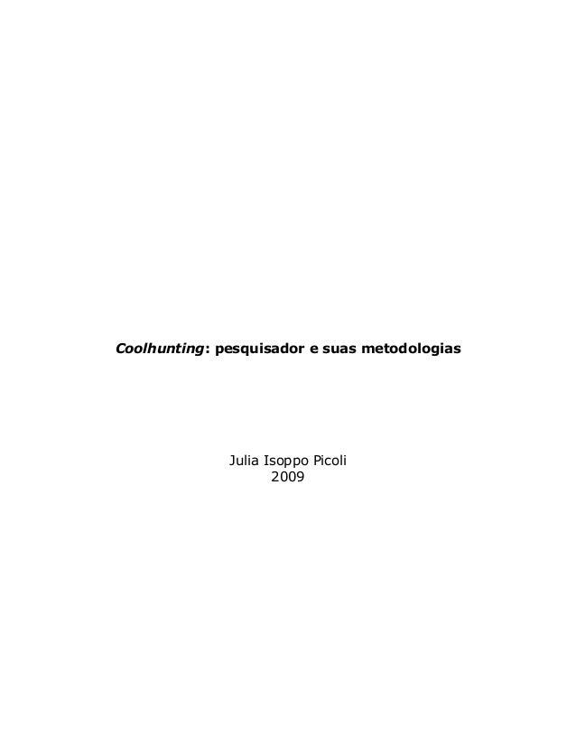 Coolhunting: pesquisador e suas metodologias Julia Isoppo Picoli 2009