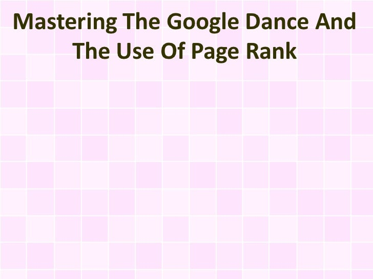 Mastering The Google Dance And     The Use Of Page Rank
