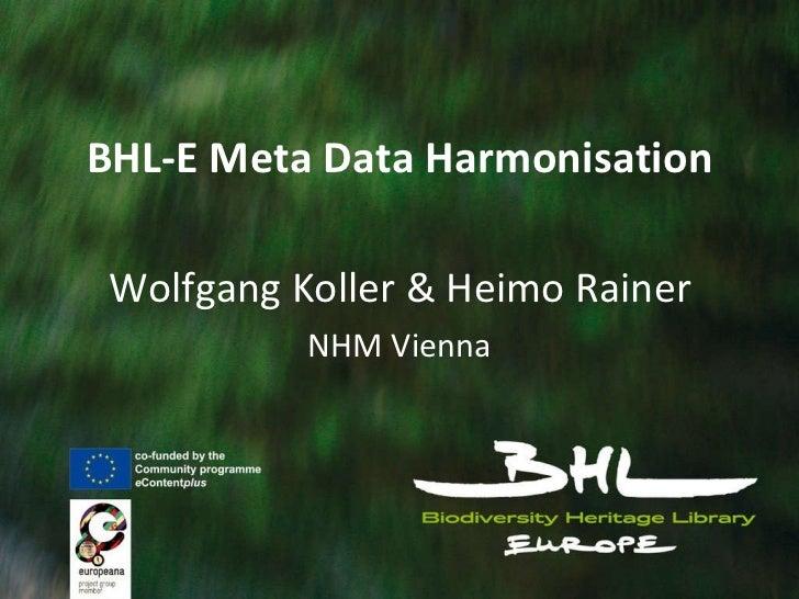 BHL-E Meta Data Harmonisation Wolfgang Koller & Heimo Rainer NHM Vienna