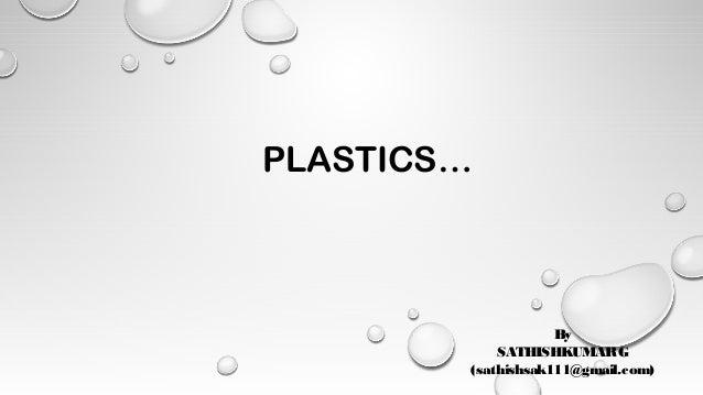 PLASTICS… By SATHISHKUMARG (sathishsak111@gmail.com)