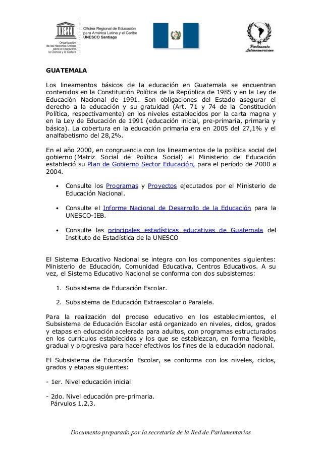 GUATEMALA Los lineamentos básicos de la educación en Guatemala se encuentran contenidos en la Constitución Política de la ...
