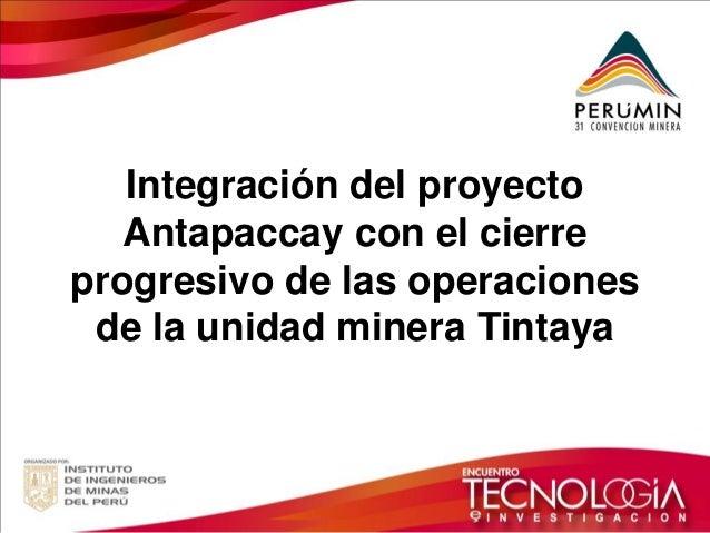 Integración del proyecto Antapaccay con el cierre progresivo de las operaciones de la unidad minera Tintaya