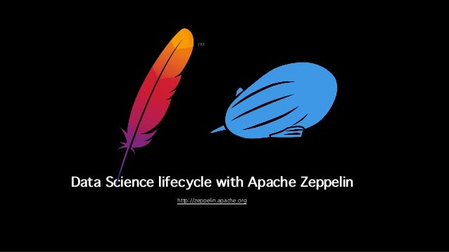 Data Science lifecycle with Apache Zeppelin http://zeppelin.apache.org