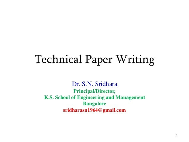 Technical Paper Writing Dr. S.N. Sridhara Principal/Director, K.S. School of Engineering and Management Bangalore sridhara...