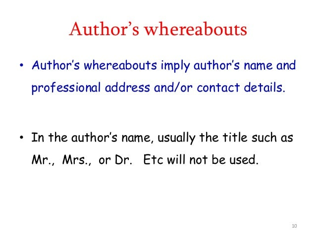 Author's whereabouts • Author's whereabouts imply author's name and professional address and/or contact details. • In the ...