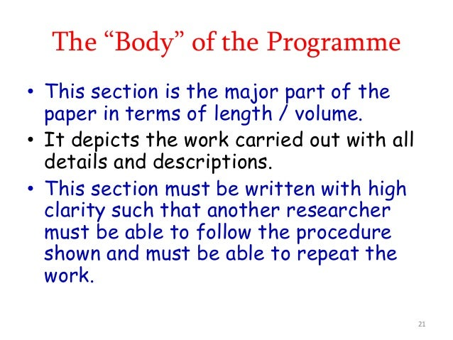 """The """"Body"""" of the Programme • This section is the major part of the paper in terms of length / volume. • It depicts the wo..."""