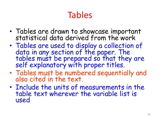 Tables • Tables are drawn to showcase important statistical data derived from the work • Tables are used to display a coll...
