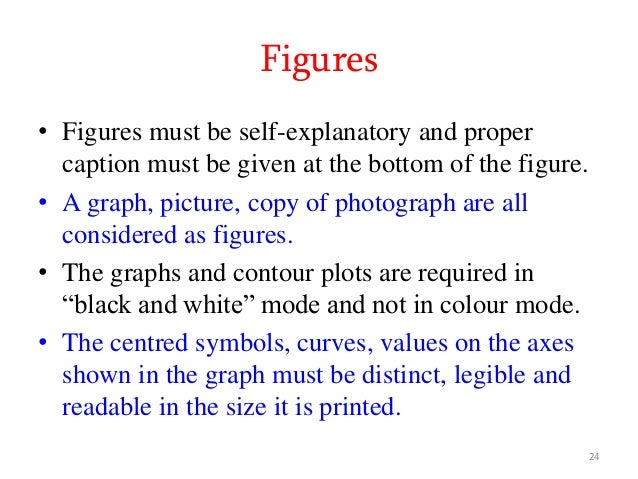 Figures • Figures must be self-explanatory and proper caption must be given at the bottom of the figure. • A graph, pictur...