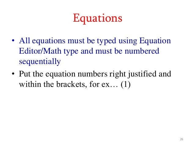 Equations • All equations must be typed using Equation Editor/Math type and must be numbered sequentially • Put the equati...