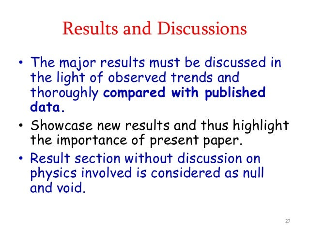 Results and Discussions • The major results must be discussed in the light of observed trends and thoroughly compared with...
