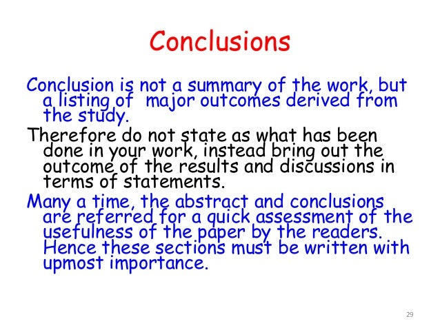 Conclusion is not a summary of the work, but a listing of major outcomes derived from the study. Therefore do not state as...