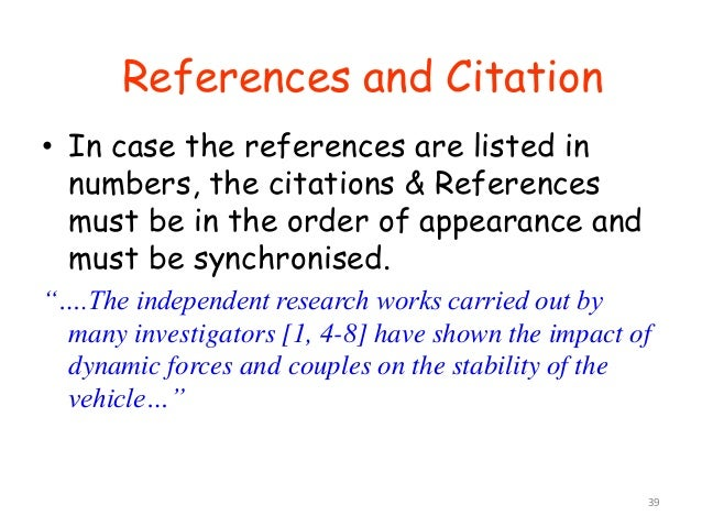39 • In case the references are listed in numbers, the citations & References must be in the order of appearance and must ...