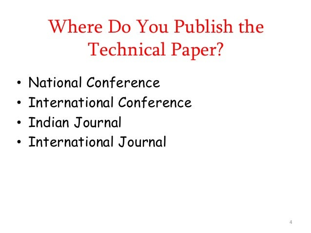 Where Do You Publish the Technical Paper? • National Conference • International Conference • Indian Journal • Internationa...