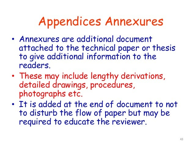 43 • Annexures are additional document attached to the technical paper or thesis to give additional information to the rea...