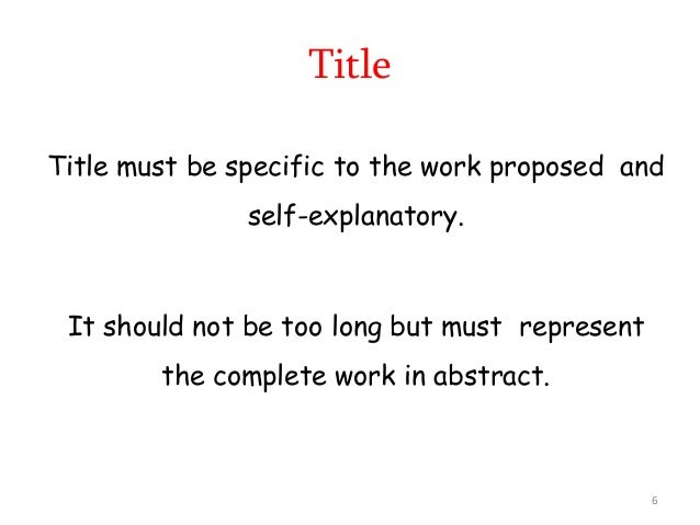 Title Title must be specific to the work proposed and self-explanatory. It should not be too long but must represent the c...