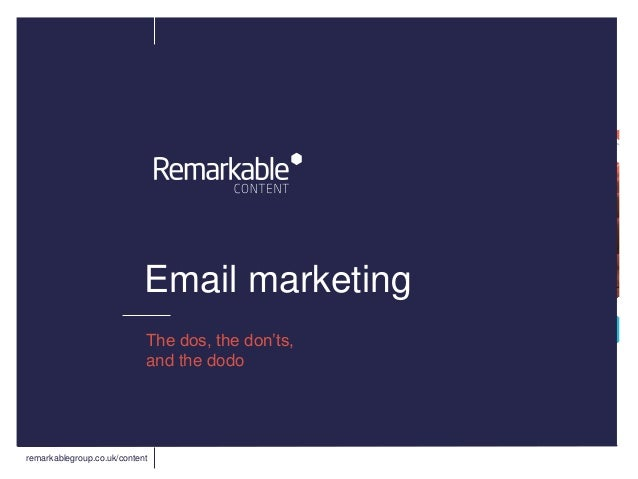remarkablegroup.co.uk/content Email marketing The dos, the don'ts, and the dodo