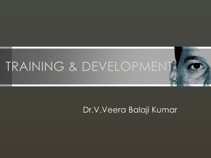 TRAINING & DEVELOPMENT          Dr.V.Veera Balaji Kumar
