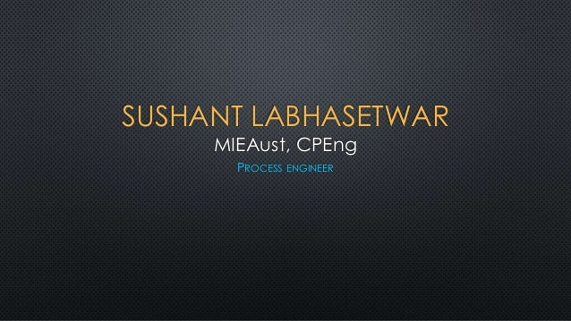 SUSHANT LABHASETWAR MIEAust, CPEng PROCESS ENGINEER