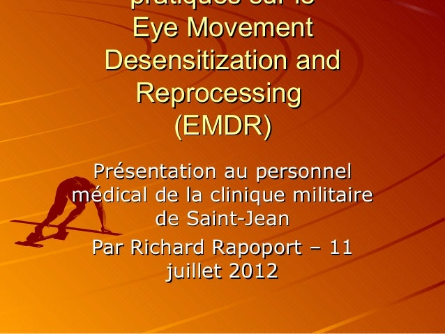 pratiques sur lepratiques sur le Eye MovementEye Movement Desensitization andDesensitization and ReprocessingReprocessing ...