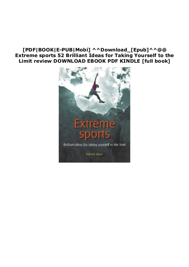 [PDF BOOK E-PUB Mobi] ^^Download_[Epub]^^@@ Extreme sports 52 Brilliant Ideas for Taking Yourself to the Limit review DOWN...