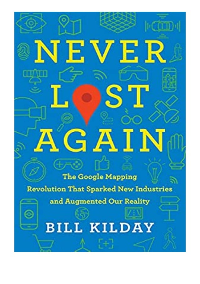 [PDF|BOOK|E-PUB|Mobi] paperback_$ Never Lost Again The Google Mapping Revolution That Sparked New Industries and Augmented...