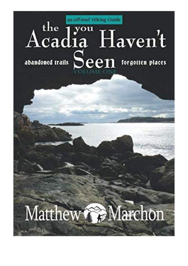 [PDF|BOOK|E-PUB|Mobi] Audiobooks_$ The Acadia You Haven't Seen Abandoned Trails Forgotten Places An Off-Trail Hiking Guide...