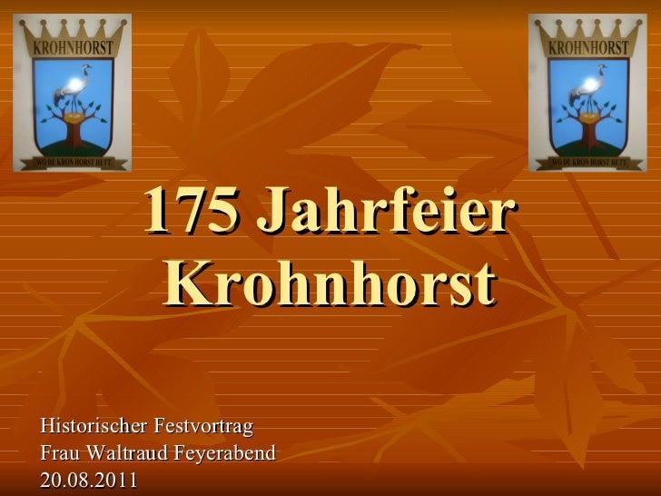 175 Jahrfeier Krohnhorst <ul><li>Historischer Festvortrag </li></ul><ul><li>Frau Waltraud Feyerabend </li></ul><ul><li>20....