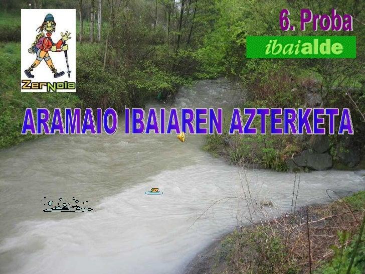 6. Proba ARAMAIO IBAIAREN AZTERKETA