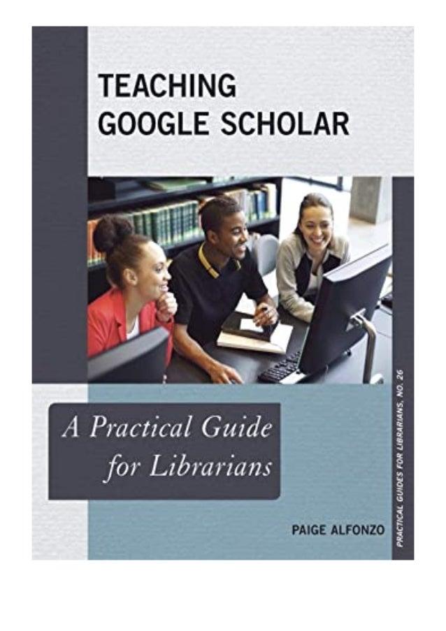 [PDF BOOK E-PUB Mobi] download_p.d.f Teaching Google Scholar A Practical Guide for Librarians Practical Guides for Librari...