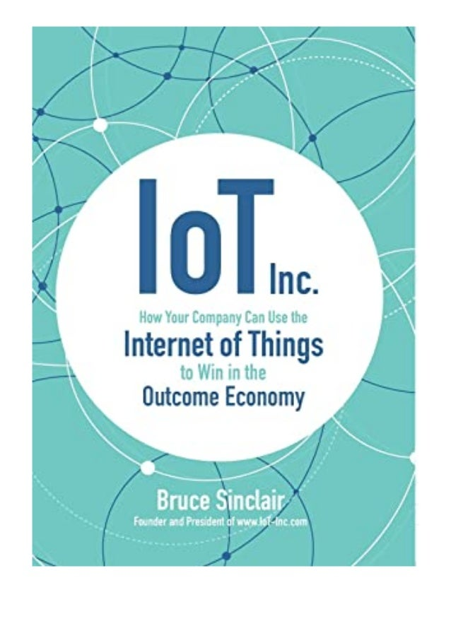 [PDF|BOOK|E-PUB|Mobi] [P.D.F_book]@@ IoT Inc How Your Company Can Use the Internet of Things to Win in the Outcome Economy...