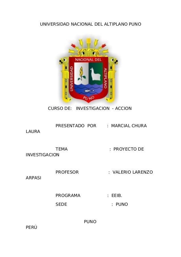UNIVERSIDAD NACIONAL DEL ALTIPLANO PUNO  CURSO DE: INVESTIGACION - ACCION  PRESENTADO POR  : MARCIAL CHURA  LAURA  TEMA IN...