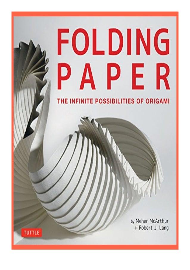 [PDF|BOOK|E-PUB|Mobi] $REad_E-book$@@ Folding Paper The Infinite Possibilities of Origami Featuring Origami Art from Some ...