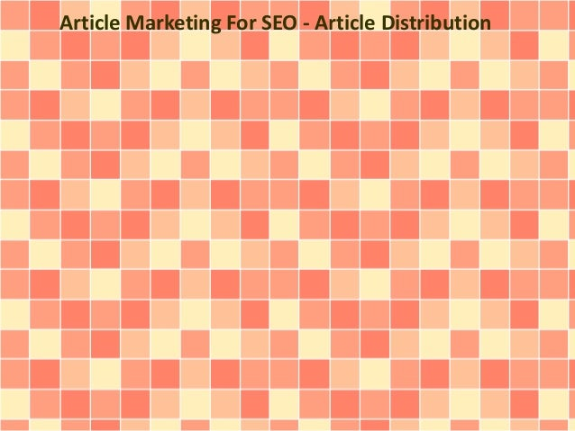 Article Marketing For SEO - Article Distribution
