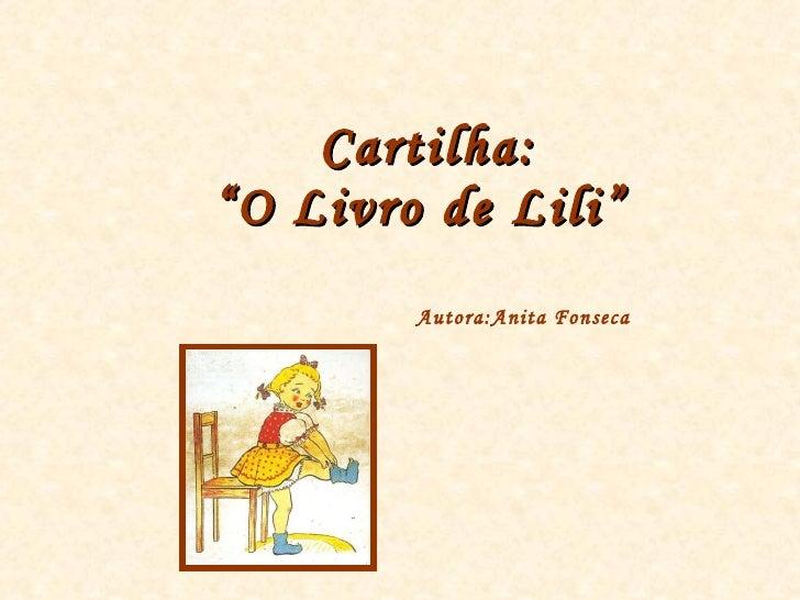 """Cartilha:    """"O Livro de Lili""""   Autora:Anita Fonseca"""