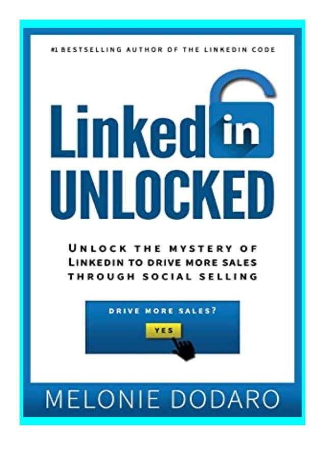 [PDF|BOOK|E-PUB|Mobi] paperback_$ LinkedIn Unlocked Unlock the Mystery of LinkedIn to Drive More Sales Through Social Sell...