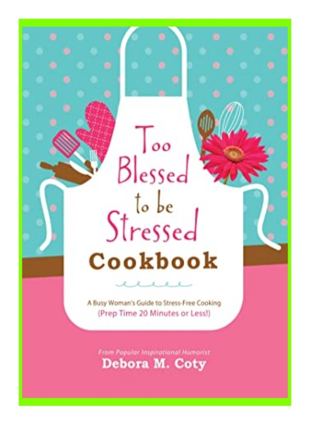 [PDF|BOOK|E-PUB|Mobi] Audiobooks_$ Too Blessed to Be Stressed Cookbook A Busy Woman39s Guide to Stress-Free Cooking Prep T...