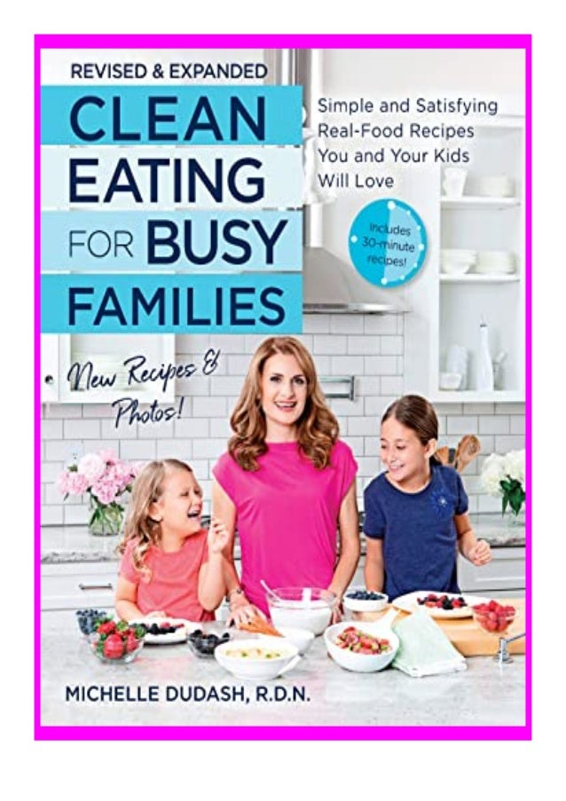 [PDF|BOOK|E-PUB|Mobi] P.D.F_book Clean Eating for. Busy Families, revised and expanded Simple and Satisfying Real- Food Re...