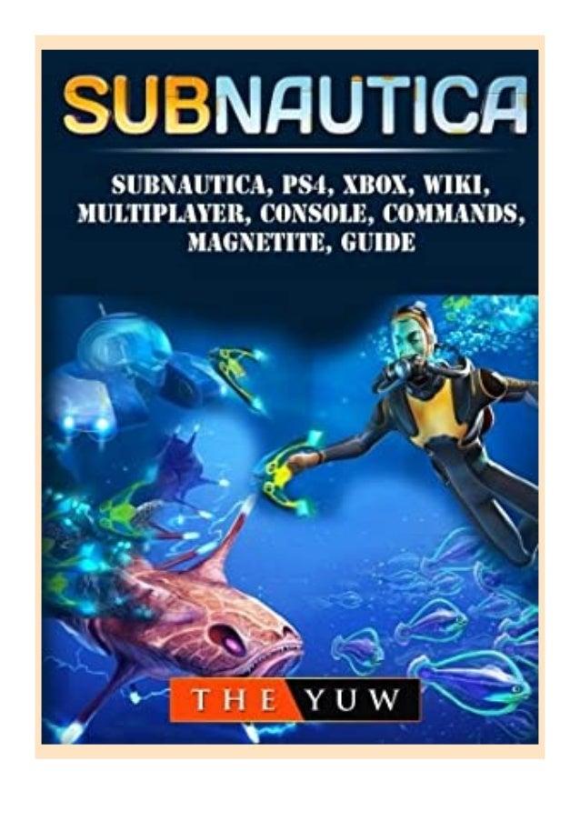 [PDF BOOK E-PUB Mobi] download_p.d.f Subnautica, PS4, Xbox, Wiki, Multiplayer, Console, Commands, Magnetite, Guide review ...