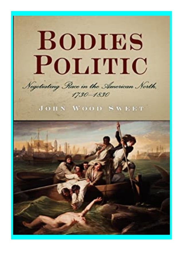 [PDF|BOOK|E-PUB|Mobi] P.D.F_EPUB Bodies Politic Negotiating Race in the American North, 1730-1830 review DOWNLOAD EBOOK PD...