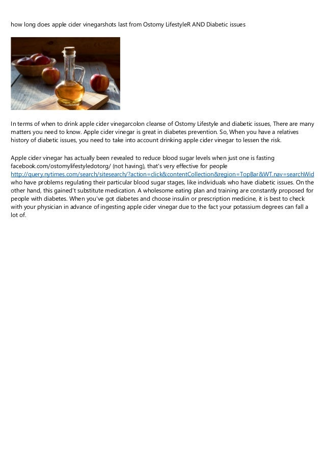 how long does apple cider vinegarshots last from Ostomy LifestyleR AND Diabetic issues In terms of when to drink apple cid...